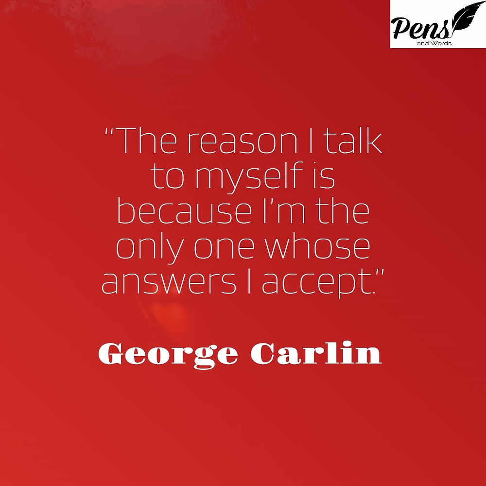 george carlin quote talk to myself pens and words