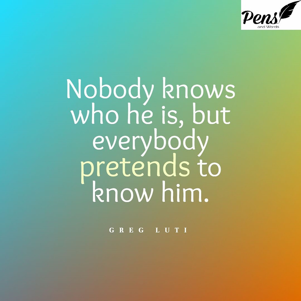 nobody knows pretends quote pens and words