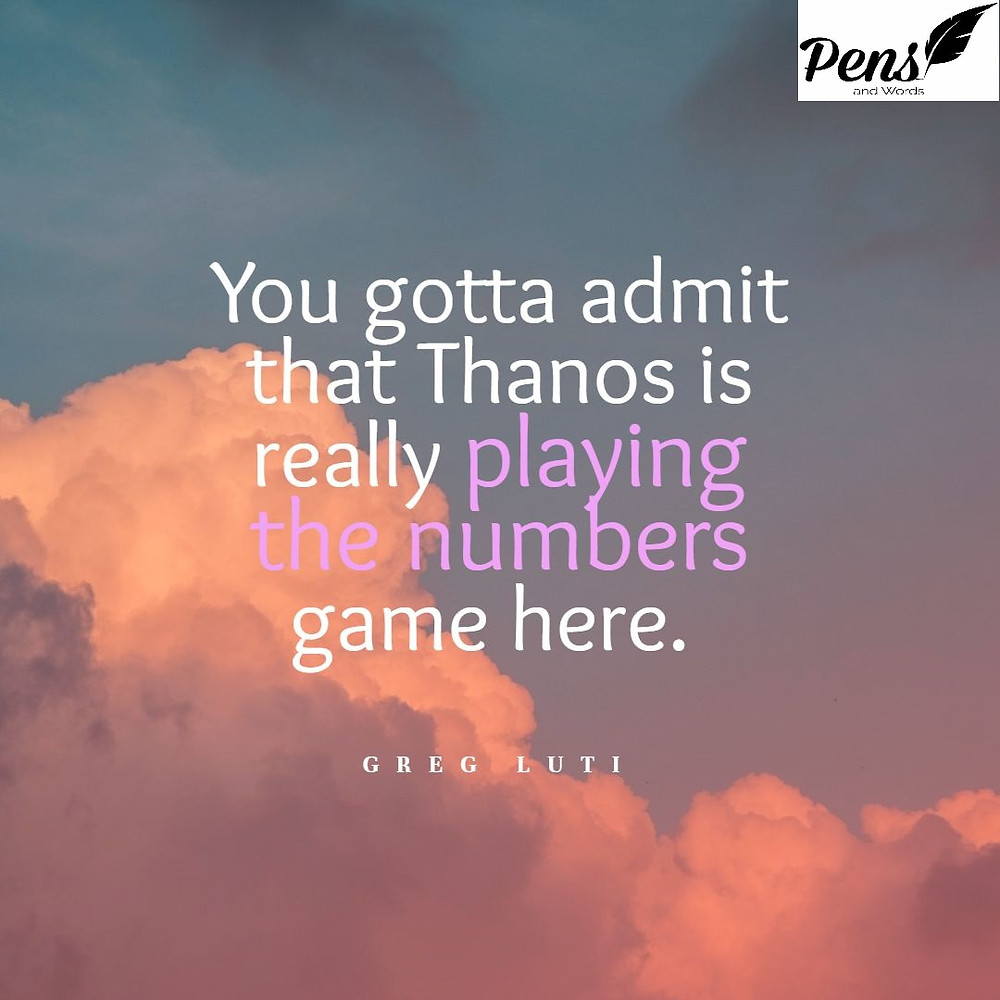 Thanos playing the numbers quote pens and words