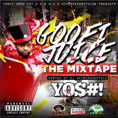 GOOFI JUICE The MIXTAPE by YO$#! Hosted by Dj @Antstrumentalz | @yoshicrewent