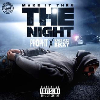 [New Music Alert] Make It Thru The Night - Prophit x Bad Azz Becky