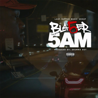 "[New Music Alert] Bla5er - ""5am"" Prod. Drumma Boy @_bla5er"