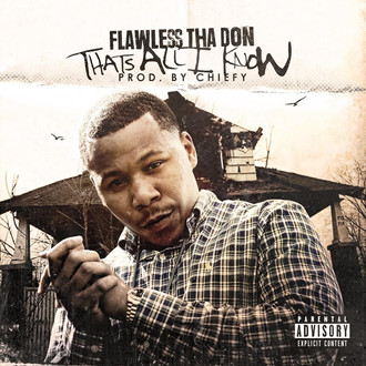 [New Music Alert] Flawless Tha Don - Thats All I Know