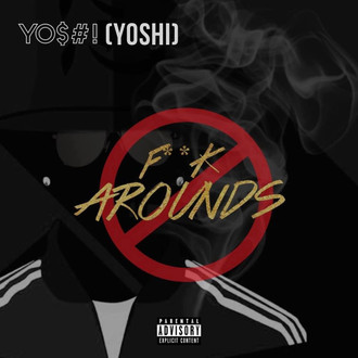 [New Banger Alert] F**K Arounds by YOSHI Produced by Bass N Purp   @YoshiCrewENT
