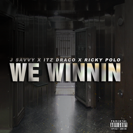 [New Music Alert] WE WINNIN - J. SAVVY x ITZ DRACO x RICKY POLO