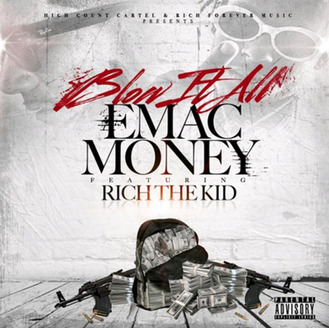 [New Music Alert] Emac Money - Blow It All Ft. Rich The Kid