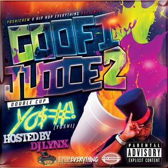 [Mixtape Alert] Goofi Juice 2: Double Cup by YO$#! (@yoshicrewent) Hosted by Dj Lynx