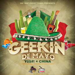 [New Music Alert] Geekin' De Mayo - YO$#! x CHINA