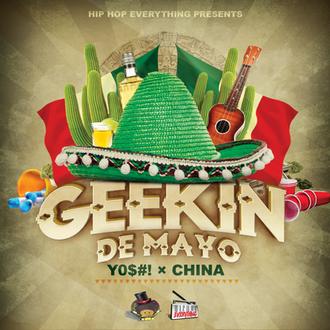 [New Music Alert] Geekin' De Mayo - YO$#! x CHINA