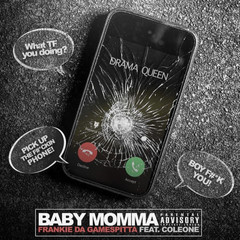 [New Music Alert] Frankie Da GameSpitta - Baby Momma Drama Queen ft. Coleone