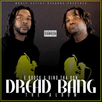 [New Music Alert] Dread Bang by @DreadBang (E.Brock and Dino tha Don)