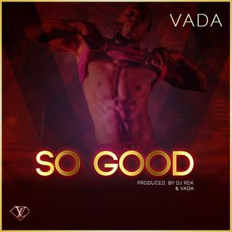 [New Music Alert] So Good by @ItsKingVada  Prod by Vada and DJ Rek