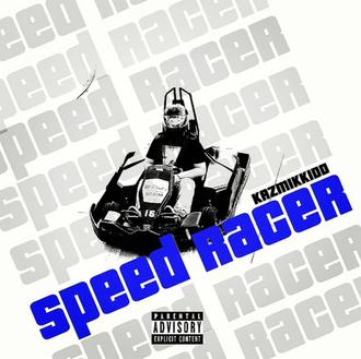 """[New Music Alert] Kazmik Kidd - """"Speed Racer"""""""