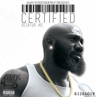 King of Decatur, @DecaturIke drops #CERTIFIED Hosted by DJ Tephlon and D.J. Ace!