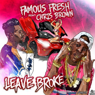 [New Music Alert] Leave Broke by Famous Fresh and Chris Brown