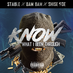 [New Music Alert] Know What I Been Through @IAMSTABLE Ft Bam Bam & @ShiseFOE