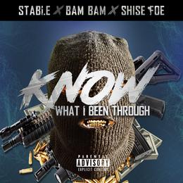 [New Music Alert] Know What I Been Through @IAMSTABLE Ft Bam Bam & @ShiseFOE