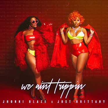 [New Music Alert] Jhonni Blaze - We Aint Trippin ft. Just Brittany