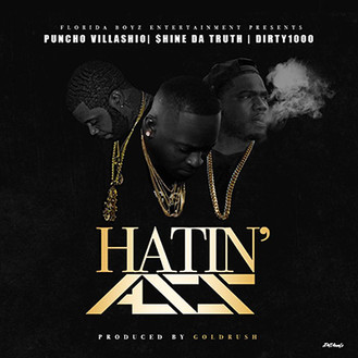 [New Music Alert] HATIN AZZ NI**AS by @ShineDaTruth featuring Puncho and Dirty 1000