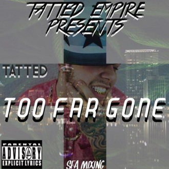 [New Music Alert] TATTED (@OhSo_Tatted) Too Far Gone