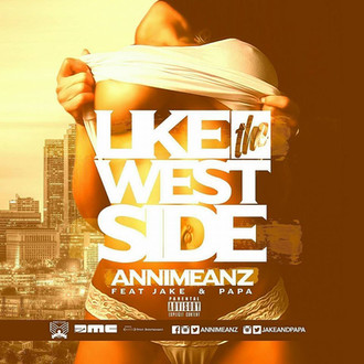 "[NEW MUSIC] @Annimeanz puts out ""Like The Westside"" featuring Jake and Papa."