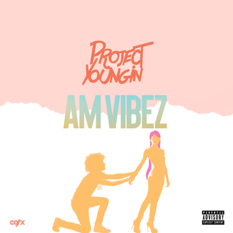 [New Music Alert] Project Youngin - AM Vibez!
