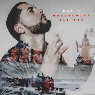 NEW SINGLE - Dātin (@Datin_TripleD) - 'Hallelujah All Day [Prod by Daniel Steele]