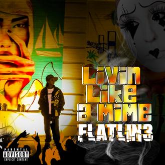 [New Music Alert] Livin Like A Mime by @Flatlin3_