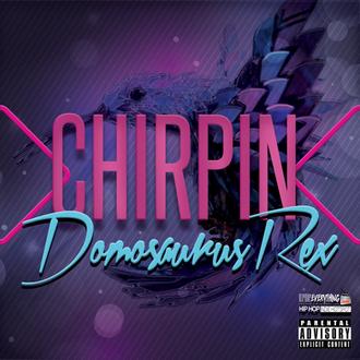 [New Music Alert] Chirpin by DOMosaurus Rex (@DRex_813)