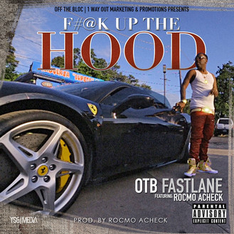 [New Music Alert] F#@K UP THE HOOD - @OTB_Fastlane x RocMo Acheck