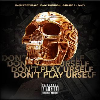 [New Music Alert] Don't Play Urself by @StableSMG ft @ItzDraco @JonnyMonsoon @its_los & @JSa