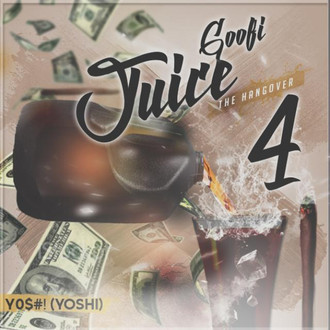 [New Music Alert] GOOFI JUICE 4 : THE HANGOVER - YO$#! (@YoshiCrewENT)