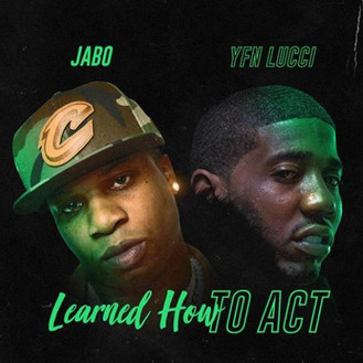[New Music Alert] Jabo - Learned How To Act ft. YFN Lucci!! @JABOENT / @YFNLUCCI