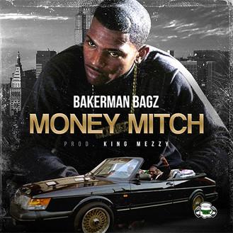 "[New Music Alert] Bakerman Bagz - ""Money Mitch"""