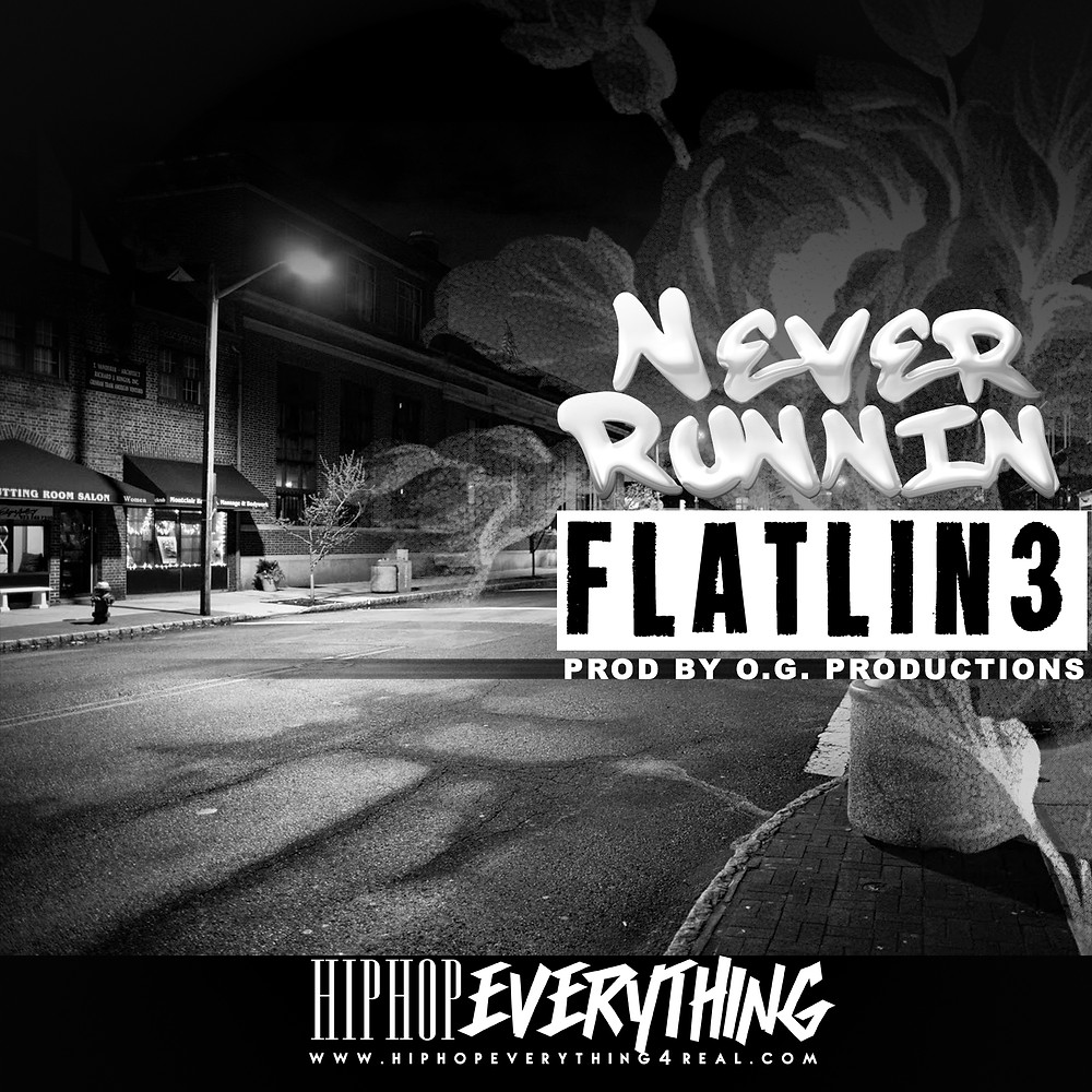 "Flatine3 drops ""NEVER RUNNIN on"" #HipHopEverything"