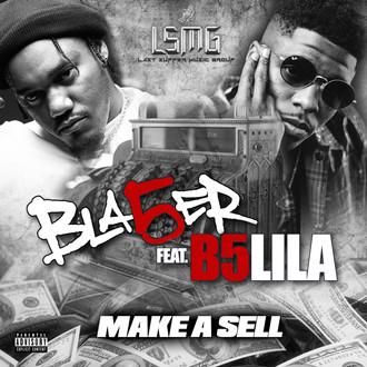 """[New Music Alert] Bla5er - """"Make A Sell"""" Feat. Lil A"""