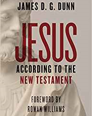 Jesus According to the New Testament by James D G Dunn