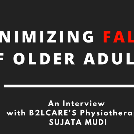 MINIMIZING FALLS OF OLDER ADULTS -An interview with B2LCARE'S Physiotherapist SUJATA MUDI