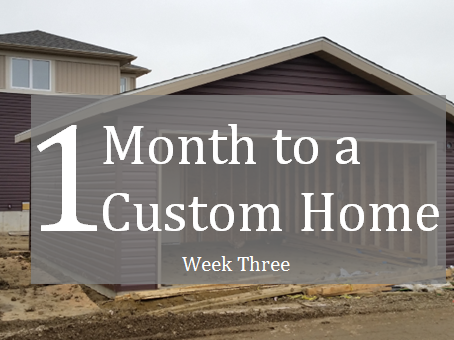 "Week three of a ""One Month to a Custom Home"" with Touchstone."