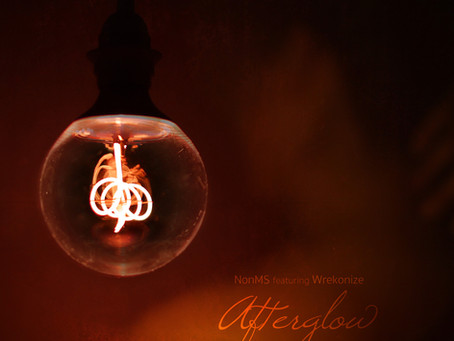 "New Music - NonMS (Feat. Wrekonize) ""Afterglow"""