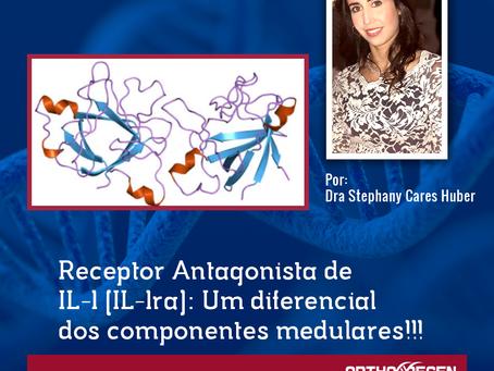 Receptor Antagonista de IL-1 (IL-1ra): Um diferencial dos componentes medulares!!! - PARTE II