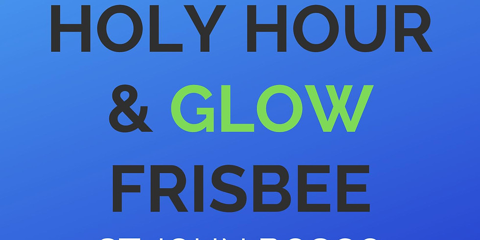Holy Hour, Mass, & Glow Firsbee