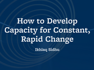 How to Develop Capacity for Constant Rapid Change