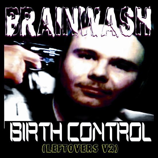 "Brainwash - ""Birth Control"" (Leftovers V2)"