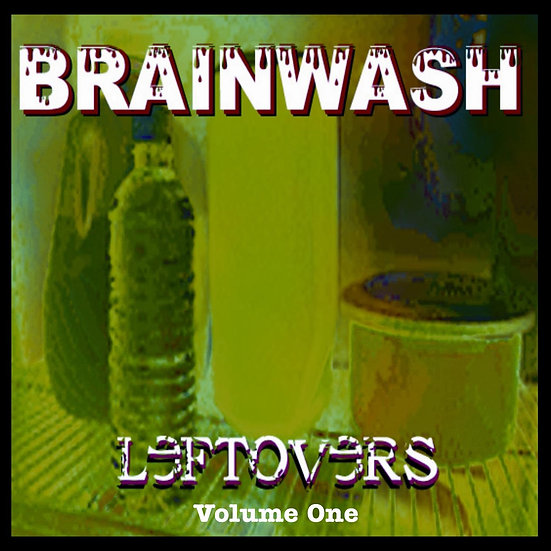 "Brainwash - ""Leftovers"" (Volume One)"