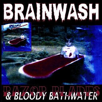 Brainwash - Razor Blades & Bloody Bathwater.JPG