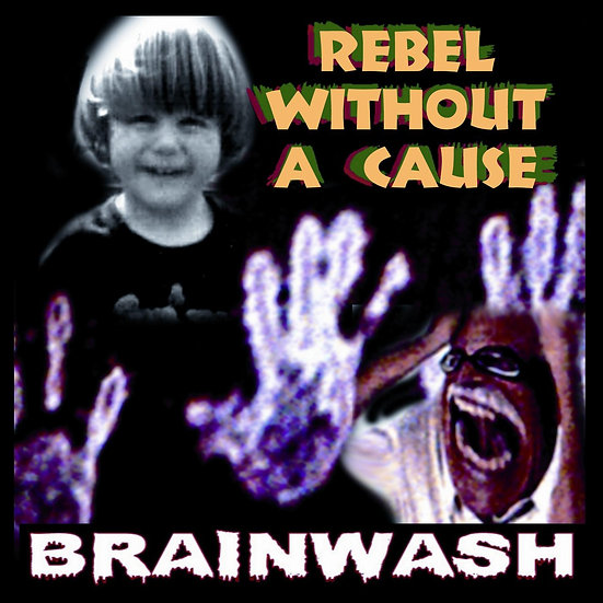 """Brainwash - """"Rebel Without a Cause"""""""