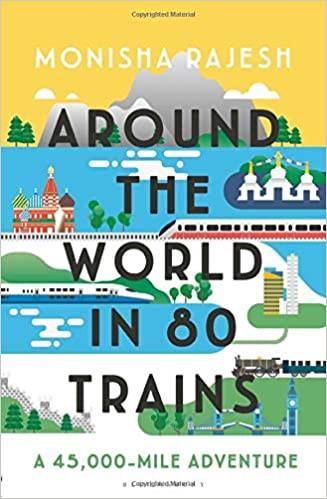 Around the World in 80 Trains - Monisha Rajesh