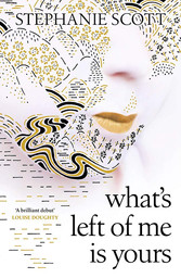 Stephanie Scott -What's Left of Me Is Yours(W&N)