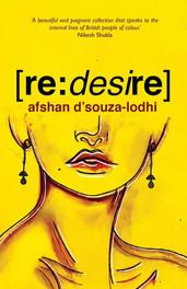Afshan D'Souza-Lodhi -[re: desire](Burning Eye Books)